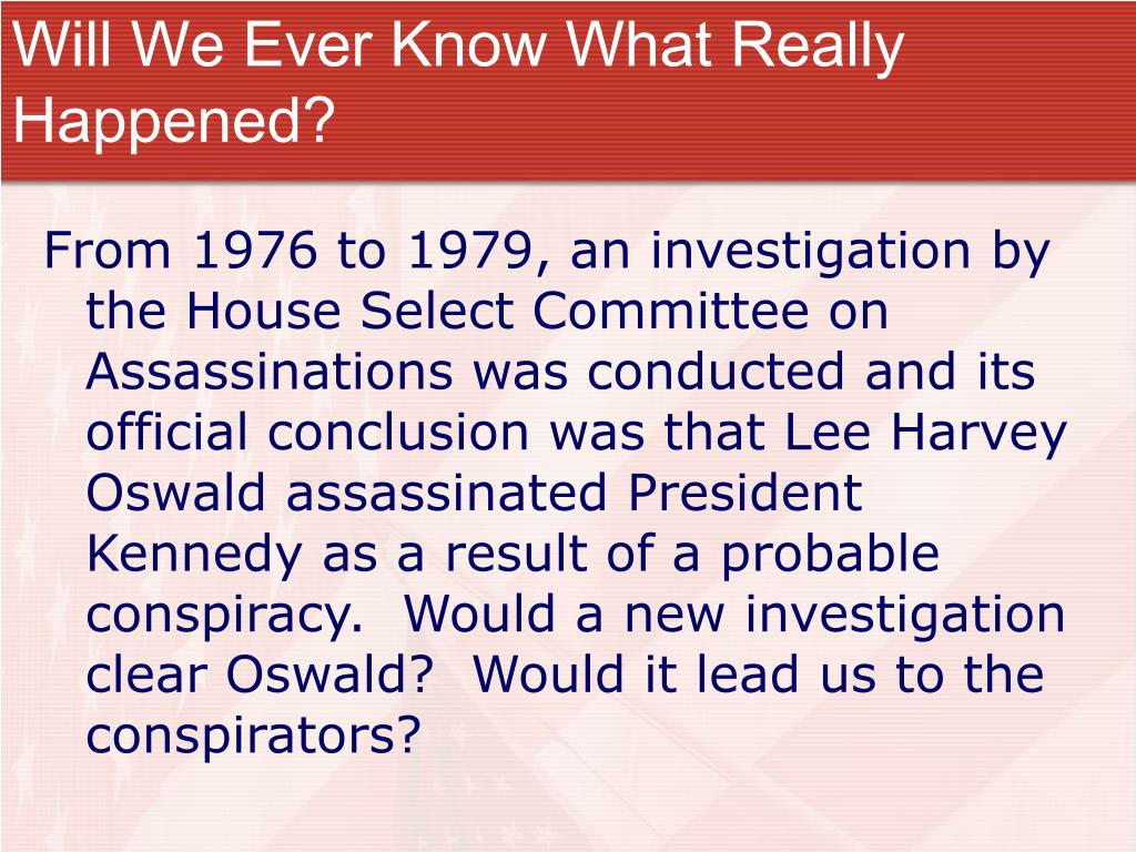 Will We Ever Know What Really Happened?