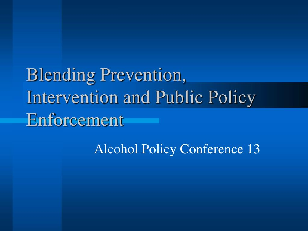 blending prevention intervention and public policy enforcement l.