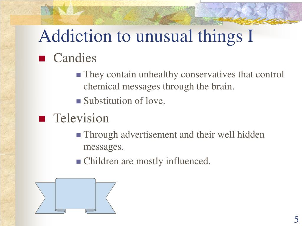 Addiction to unusual things I