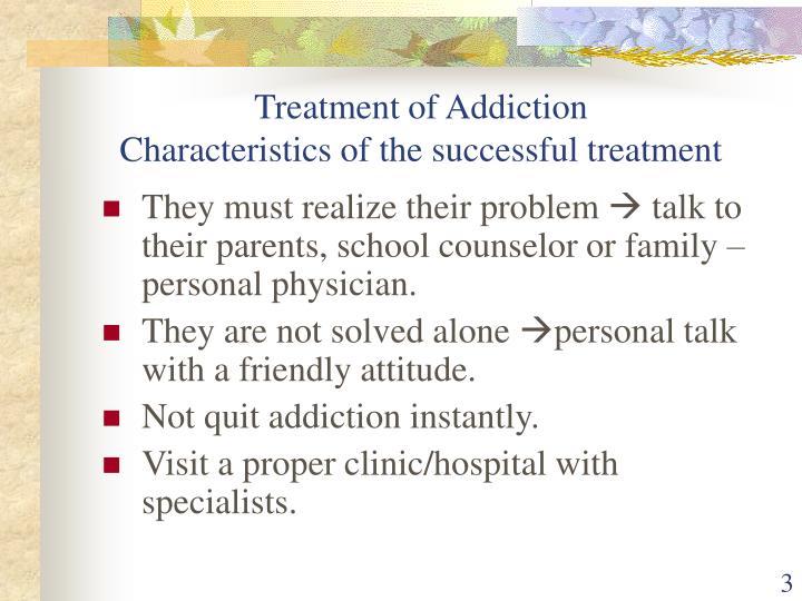 Treatment of addiction characteristics of the successful treatment