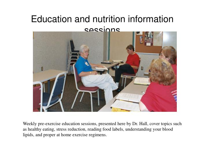 Education and nutrition information sessions