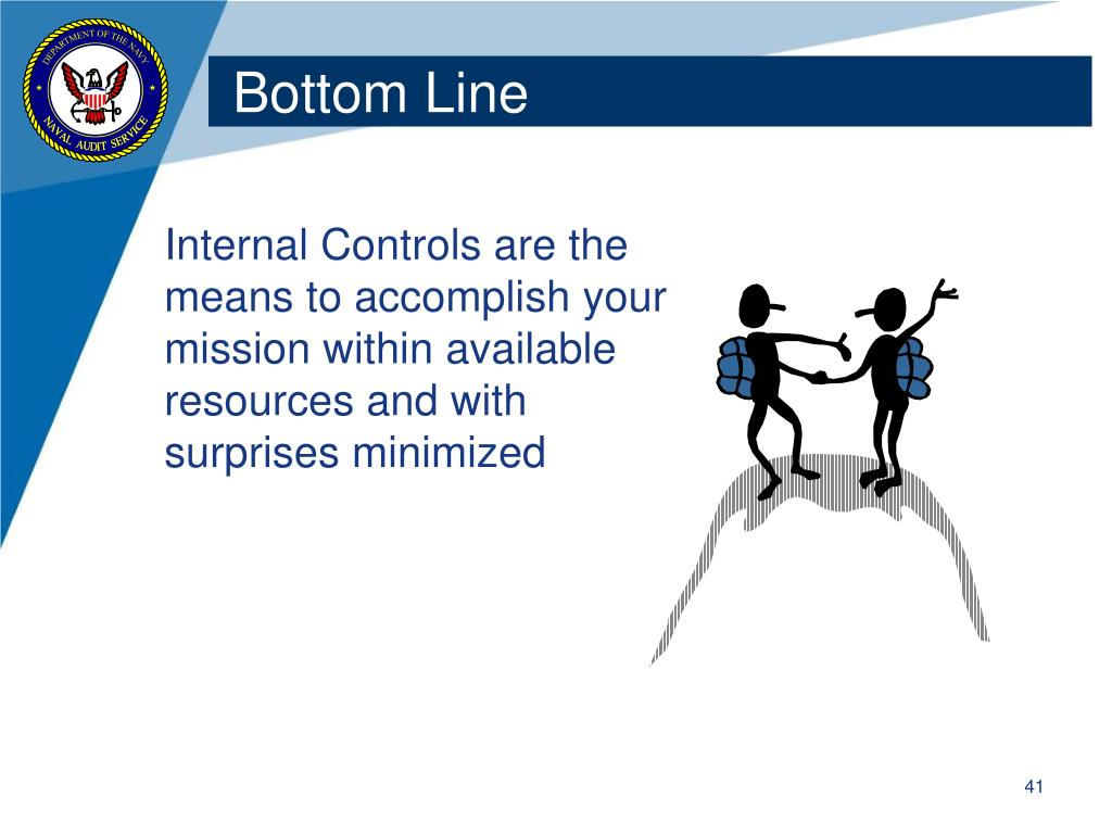 Internal Controls are the means to accomplish your mission within available resources and with surprises minimized