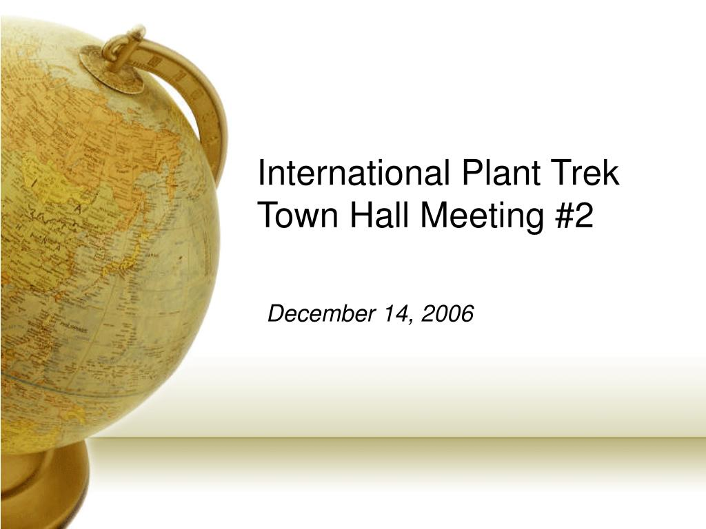 international plant trek town hall meeting 2 l.