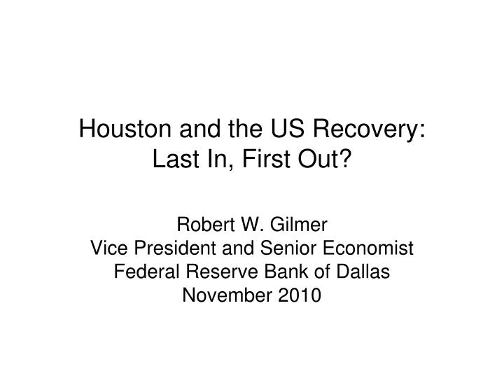 Houston and the us recovery last in first out