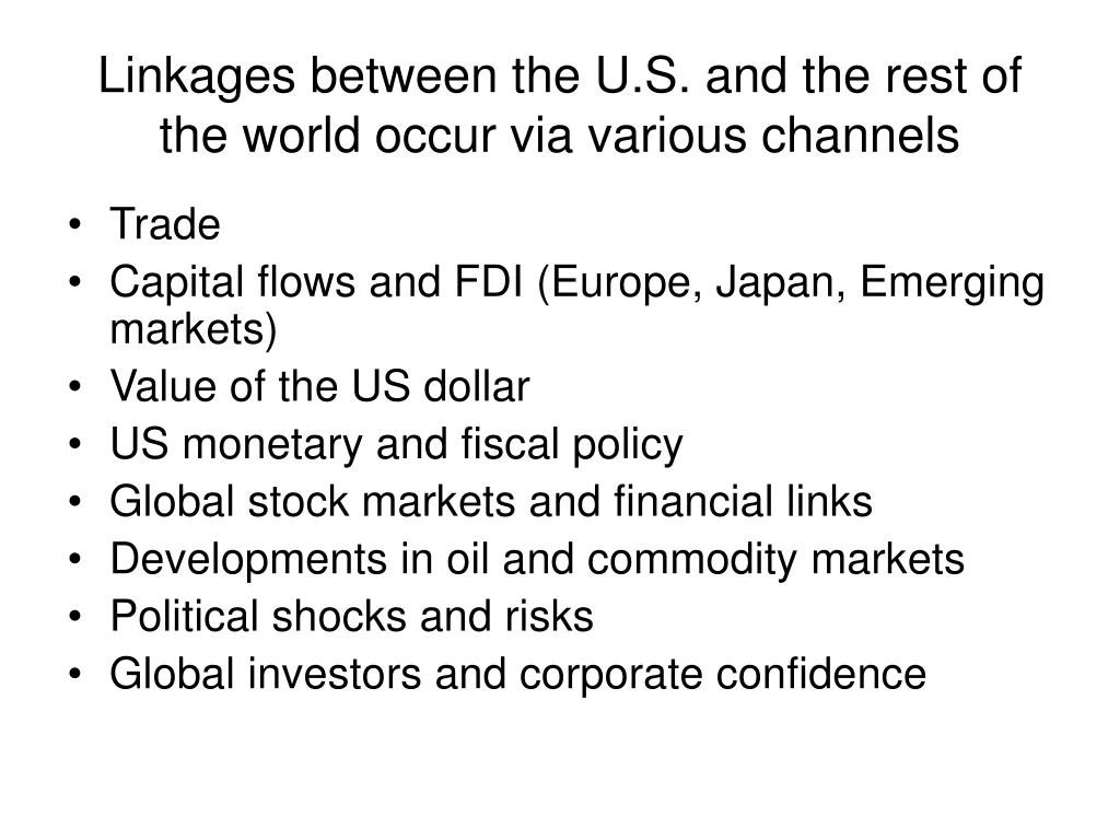 Linkages between the U.S. and the rest of the world occur via various channels