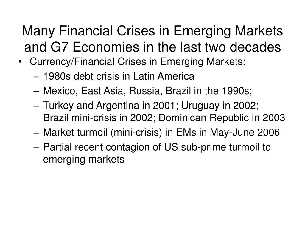 Many Financial Crises in Emerging Markets and G7 Economies in the last two decades