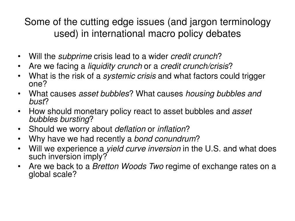 Some of the cutting edge issues (and jargon terminology used) in international macro policy debates