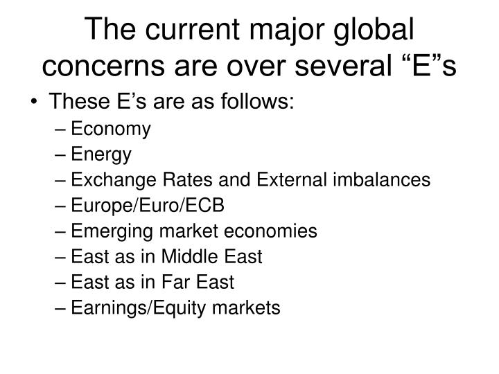 The current major global concerns are over several e s