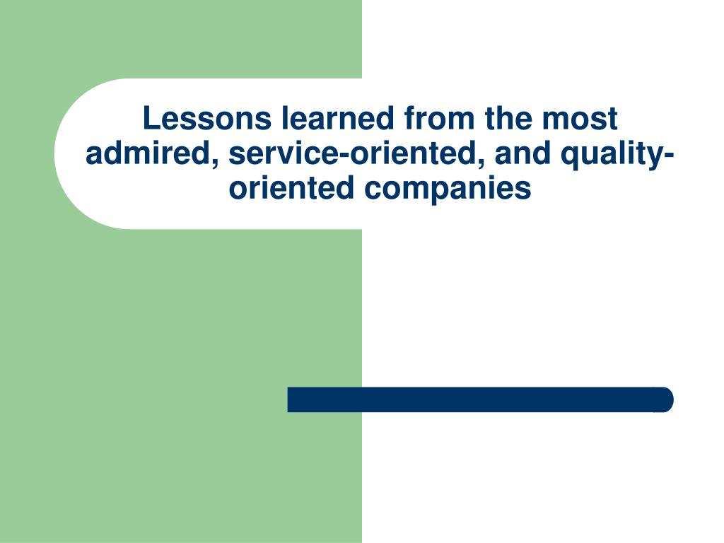 Lessons learned from the most admired, service-oriented, and quality-oriented companies