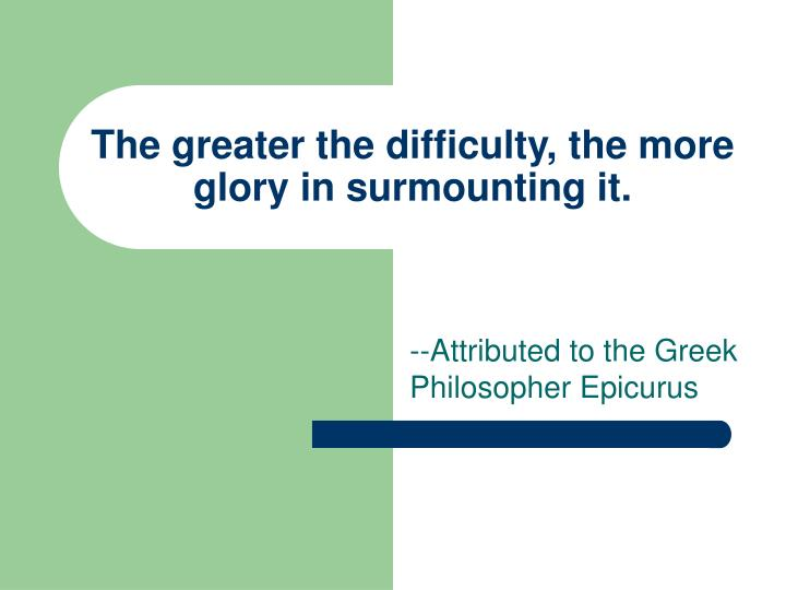 The greater the difficulty the more glory in surmounting it
