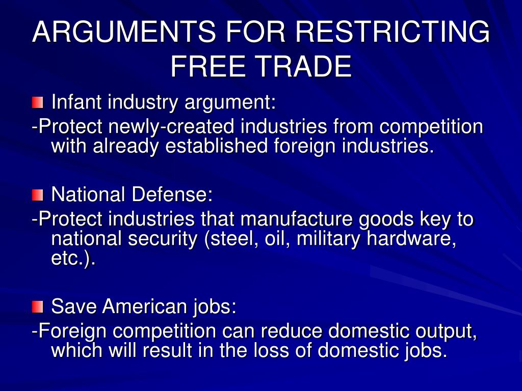 ARGUMENTS FOR RESTRICTING FREE TRADE