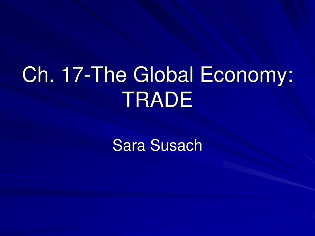 ch 17 the global economy trade l.
