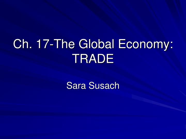 Ch 17 the global economy trade