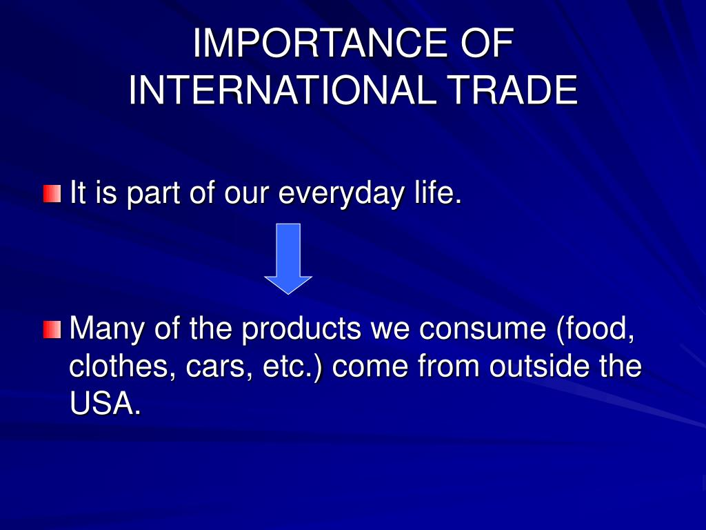 IMPORTANCE OF INTERNATIONAL TRADE