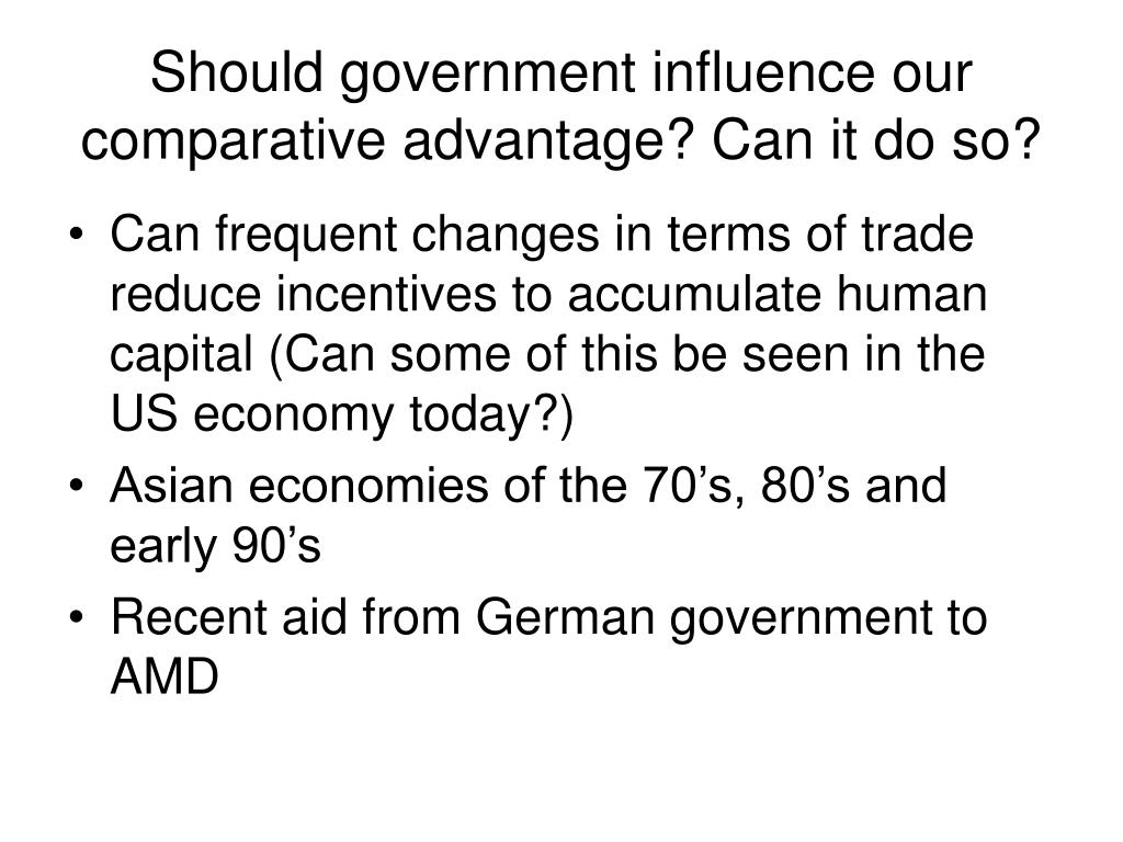 Should government influence our comparative advantage? Can it do so?