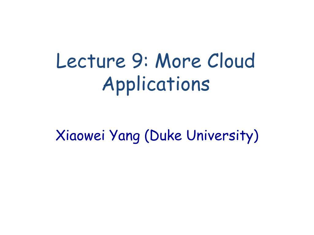lecture 9 more cloud applications l.