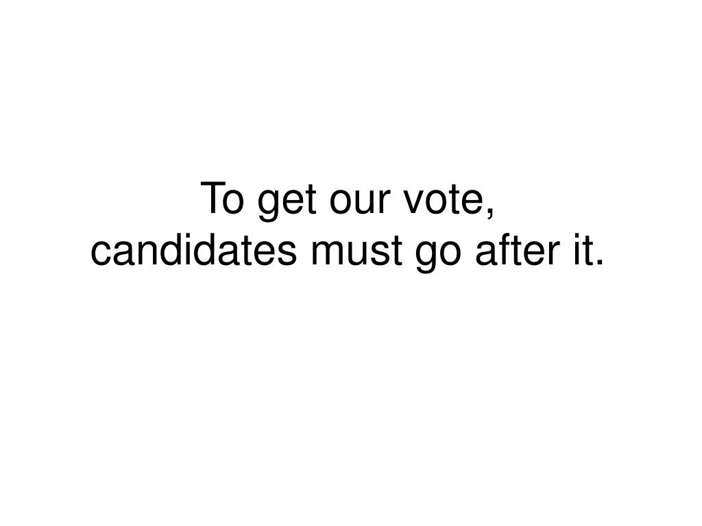 To get our vote,