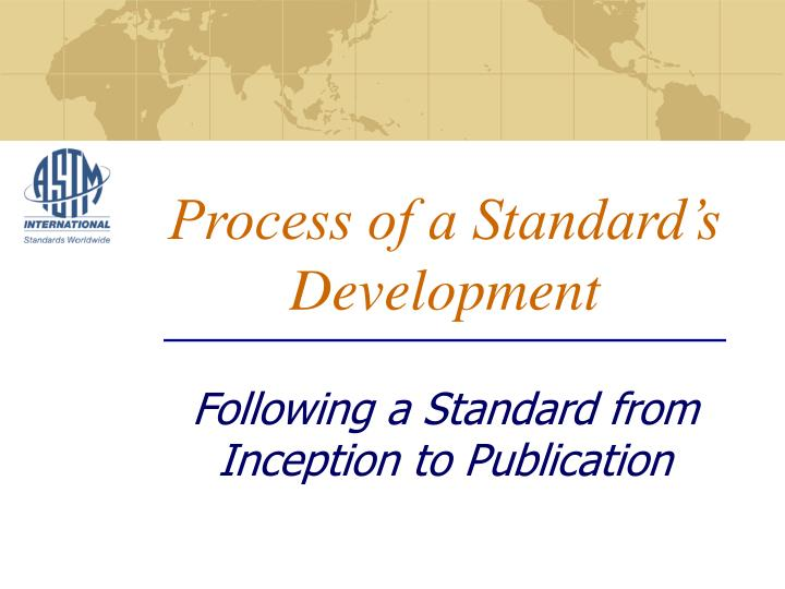process of a standard s development following a standard from inception to publication n.