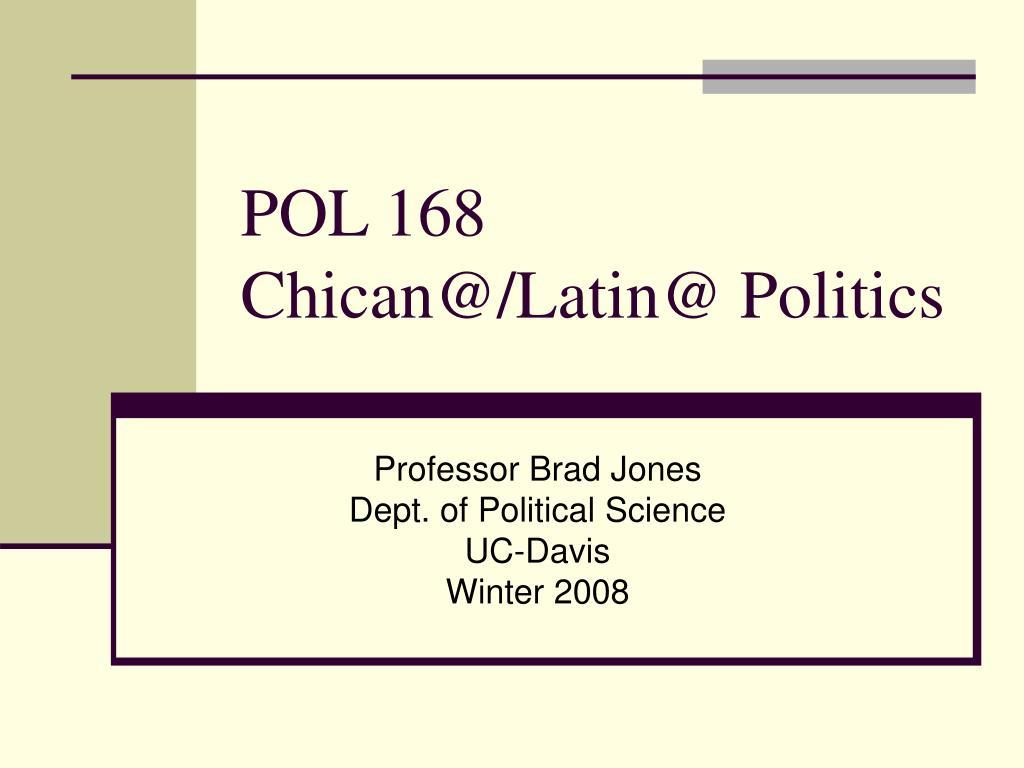 pol 168 chican@ latin@ politics l.