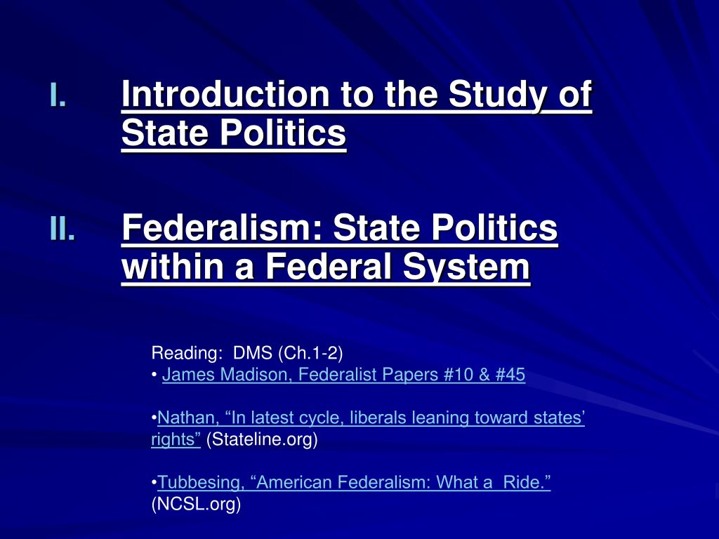 introduction to the study of state politics federalism state politics within a federal system l.
