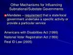 other mechanisms for influencing subnational substate governments51