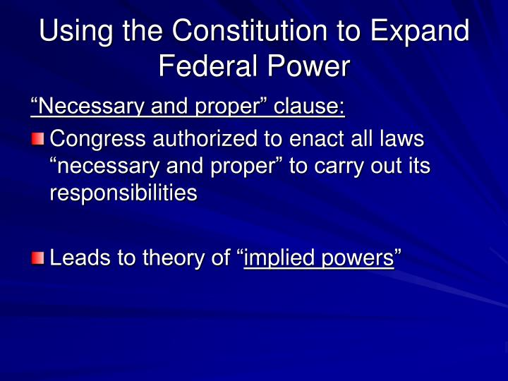 the role of the necessary and proper clause No powers can be exercised by the congress which are prohibited by the constitution or which are contrary to its spirit dubbed the necessary and proper clause, does not grant the federal government the discussion would be about the proper role of the.