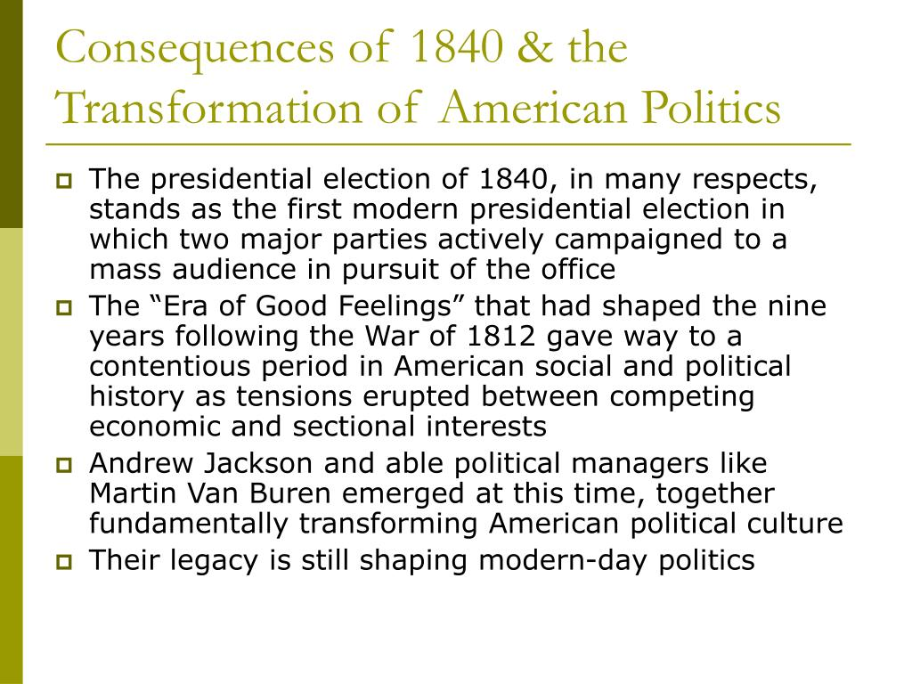Consequences of 1840 & the Transformation of American Politics