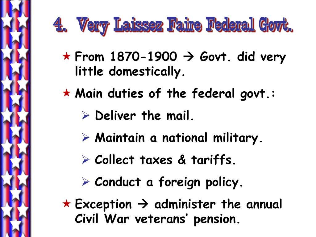 4.  Very Laissez Faire Federal Govt.