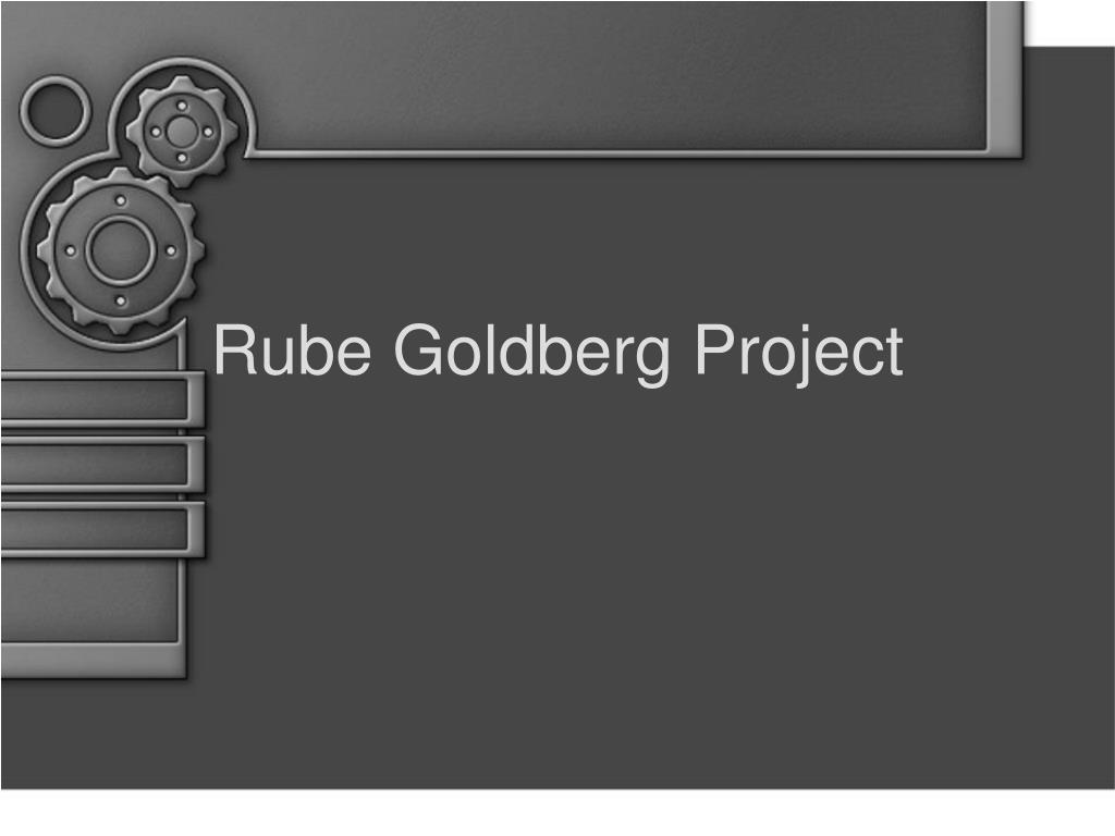 rube goldberg projects In this two-part activity, students design and build rube goldberg machines this open-ended challenge employs the engineering design process and may have a pre-determined purpose, such as rolling a marble into a cup from a.