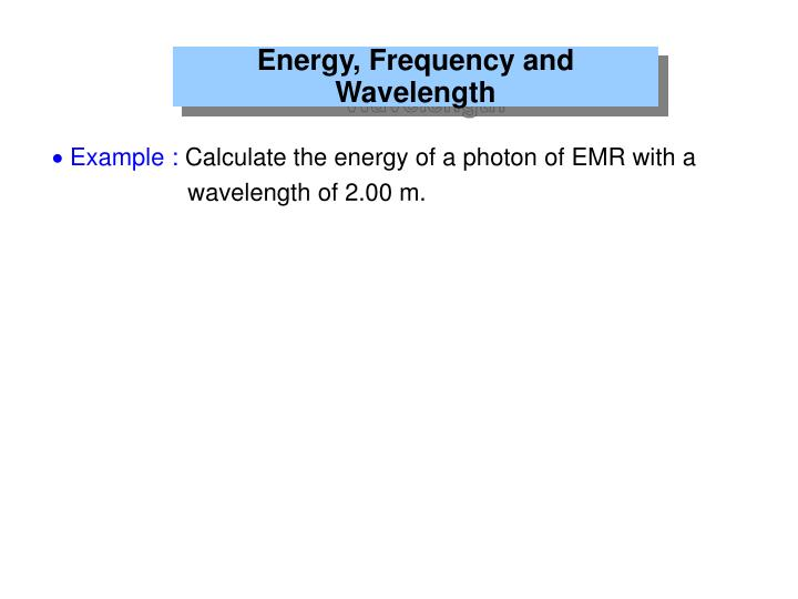 Energy, Frequency and Wavelength
