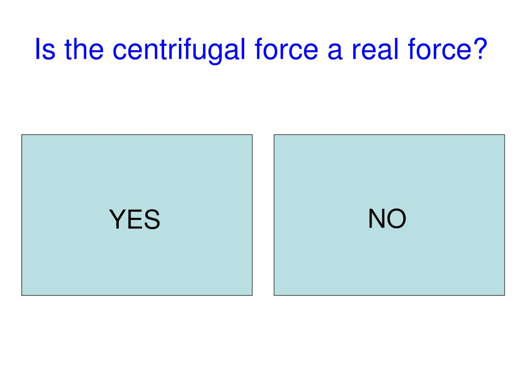 Is the centrifugal force a real force?