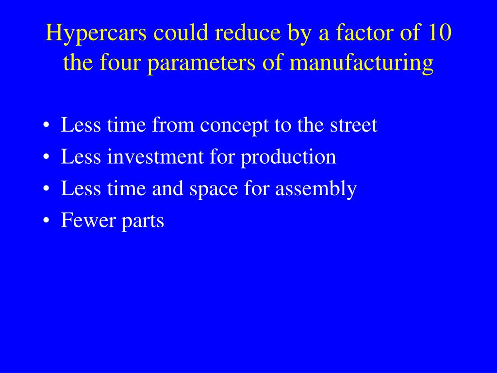 Hypercars could reduce by a factor of 10 the four parameters of manufacturing