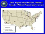 2013 airports that will need additional capacity without planned improvements