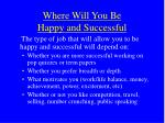 where will you be happy and successful