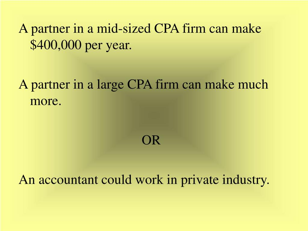 A partner in a mid-sized CPA firm can make $400,000 per year.
