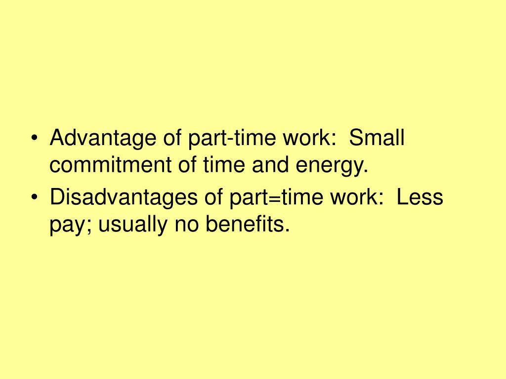 disadvantages of part time job Advantages and disadvantages of employing part-time there are both advantages and disadvantages to employing part-time faculty part-time faculty are.