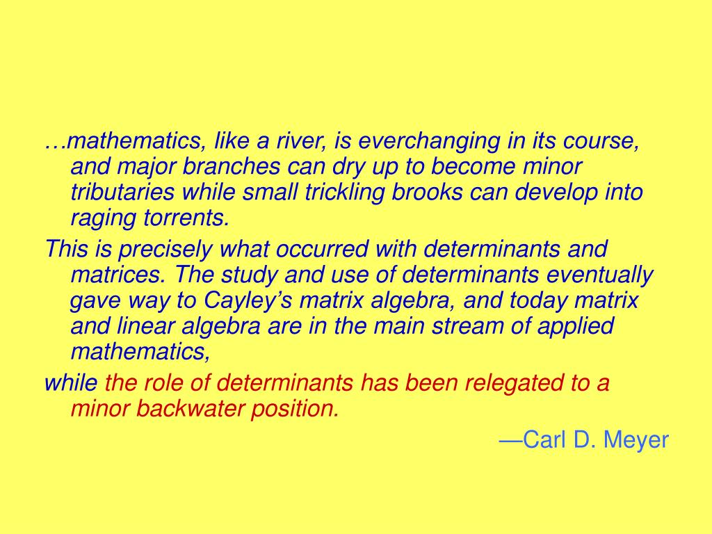 …mathematics, like a river, is everchanging in its course, and major branches can dry up to become minor tributaries while small trickling brooks can develop into raging torrents.