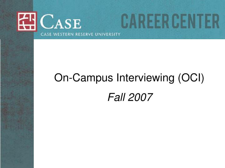On-Campus Interviewing (OCI)