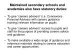 maintained secondary schools and academies also have statutory duties
