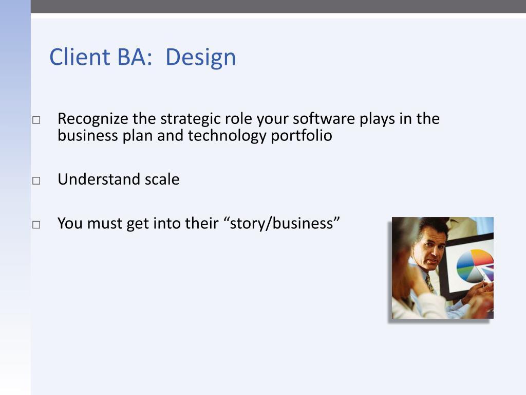 Client BA:  Design