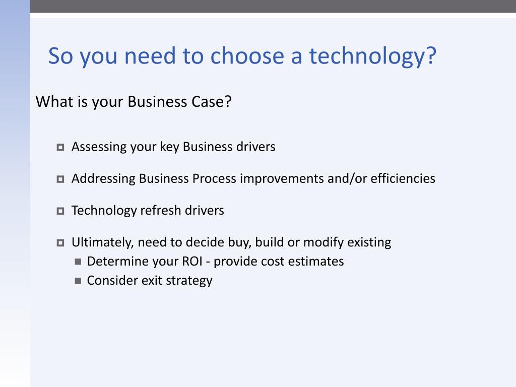 So you need to choose a technology?