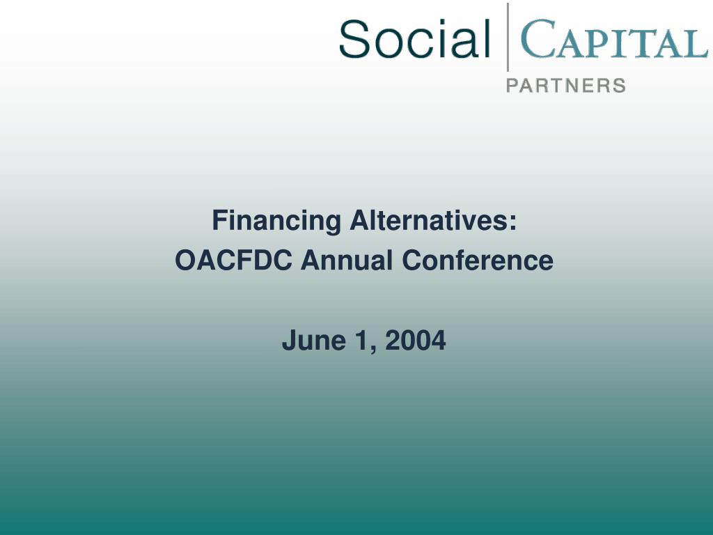 financing alternatives oacfdc annual conference june 1 2004 l.