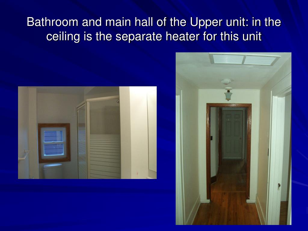 Bathroom and main hall of the Upper unit: in the ceiling is the separate heater for this unit