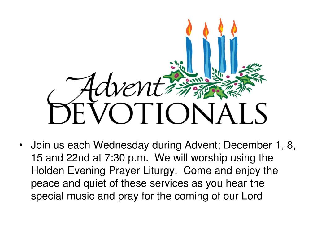 Join us each Wednesday during Advent; December 1, 8, 15 and 22nd at 7:30 p.m.  We will worship using the Holden Evening Prayer Liturgy.  Come and enjoy the peace and quiet of these services as you hear the special music and pray for the coming of our Lord