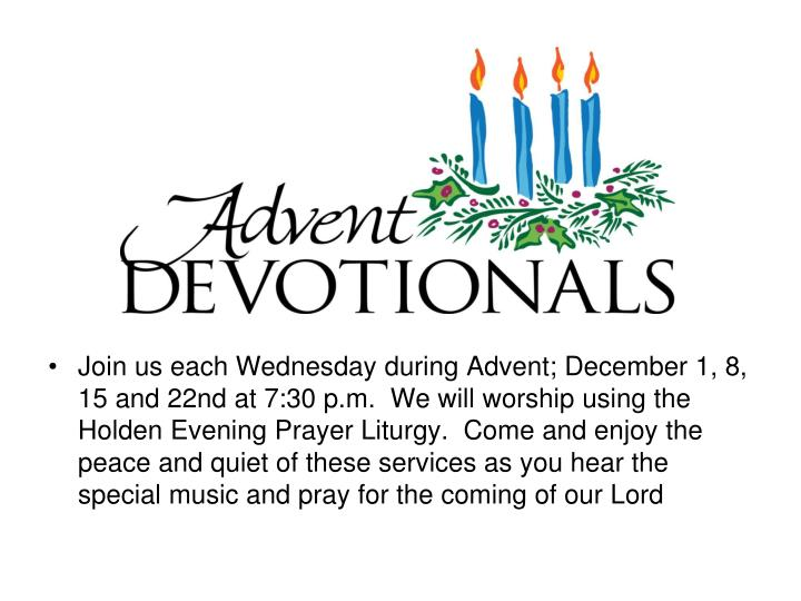 Join us each Wednesday during Advent; December 1, 8, 15 and 22nd at 7:30 p.m.  We will worship using...