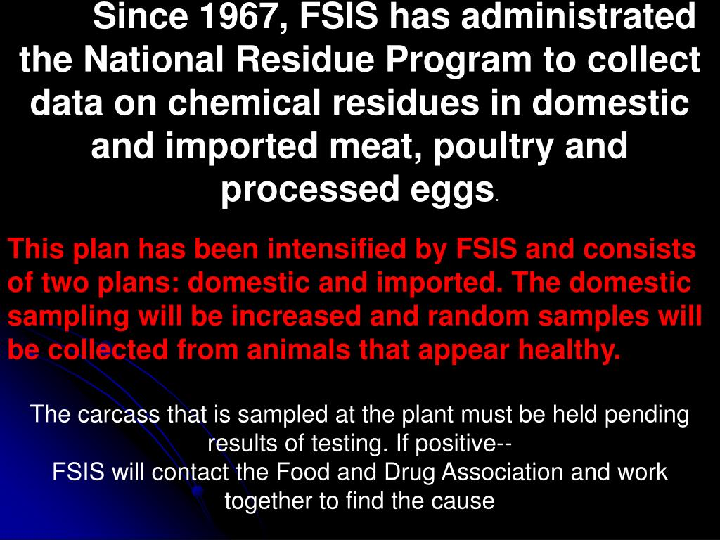Since 1967, FSIS has administrated the National Residue Program to collect data on chemical residues in domestic and imported meat, poultry and processed eggs