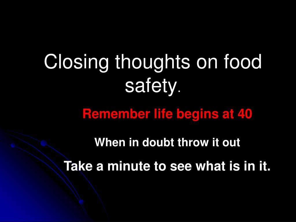 Closing thoughts on food safety