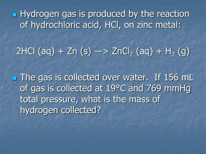 Hydrogen gas is produced by the reaction of hydrochloric acid,