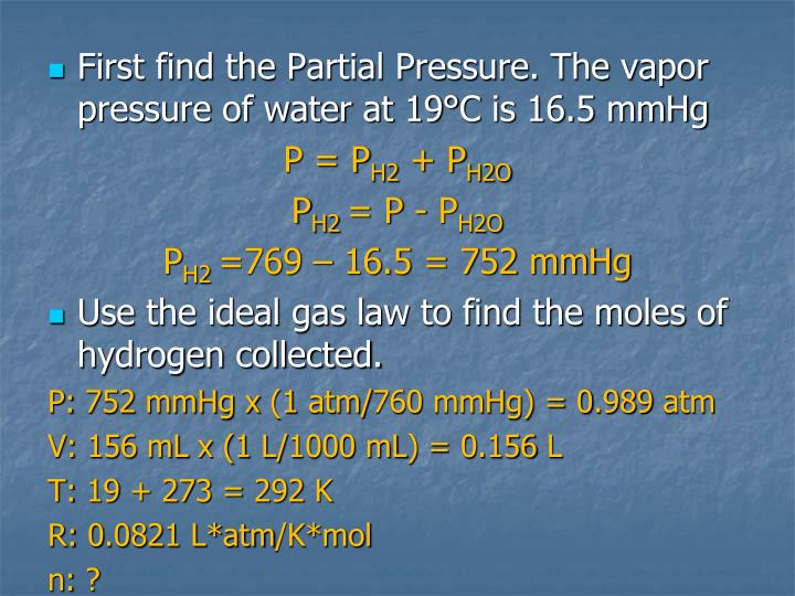 First find the Partial Pressure. The vapor pressure of water at 19°C is 16.5 mmHg