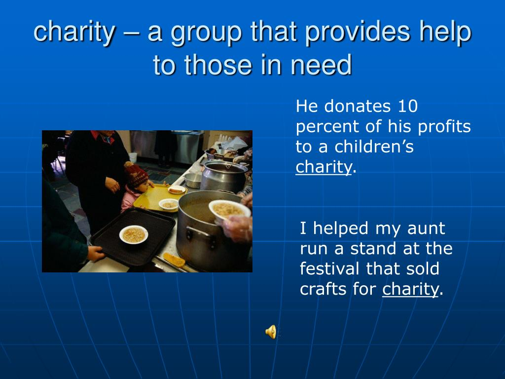 charity – a group that provides help to those in need